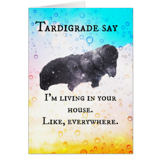Tardigrade Say - I live in your house Greeting Card