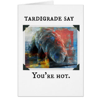 Tardigrade Say - you're hot Card