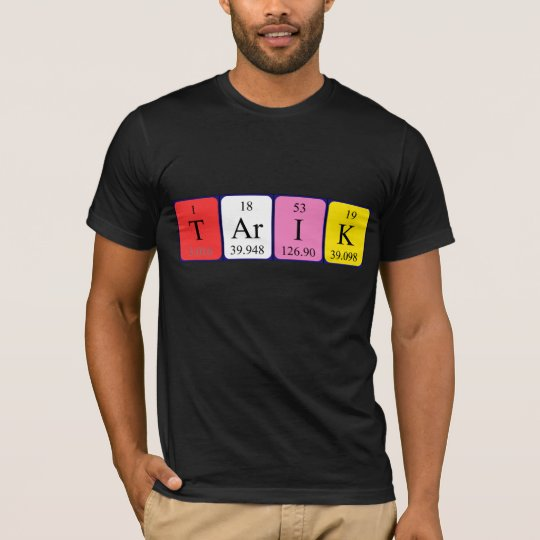 Tarik periodic table name shirt
