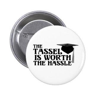 Tassle Worth the Hassel 6 Cm Round Badge