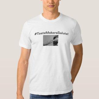 TasteMakersSalute! T Shirts