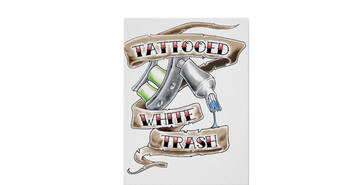 Tattooed white trash poster posters zazzle for Tattooed white trash t shirt