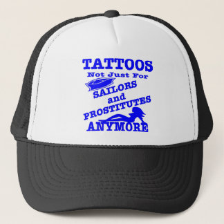 Tattoos Not Just For Sailors & Prostitutes Anymore Trucker Hat