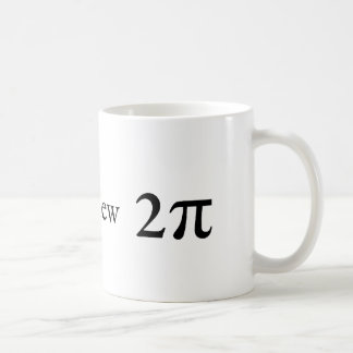 Tau is the new Pi Coffee Mug