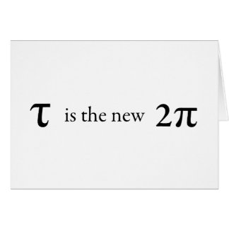 Tau is the new Pi Greeting Card