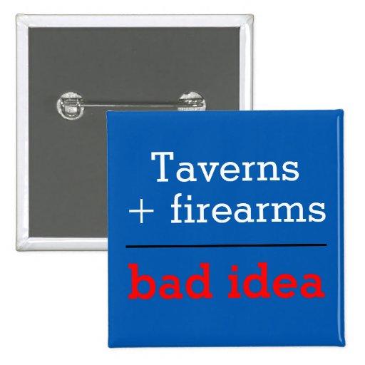 Taverns Plus Firearms Equal Bad Idea Button