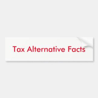 Tax Alternative Facts Bumper Sticker