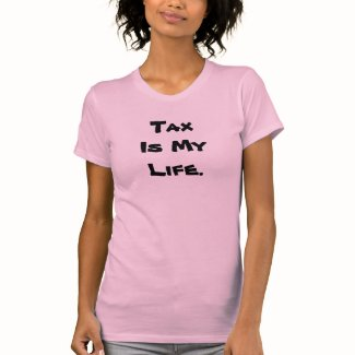 Tax is my Life - Funny Inspirational Tax Quote T-Shirt