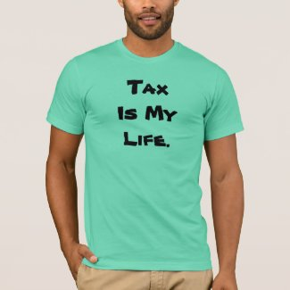 Tax is my Life - Inspirational Tax Quote