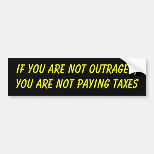 tax outrage bumper sticker
