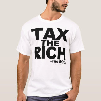 TAX THE RICH      -The 99% T-Shirt