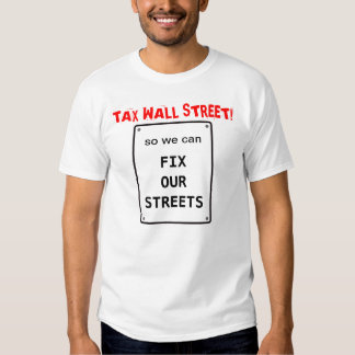 Tax Wall Street so we can Fix Our Streets Tees