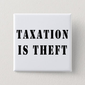 Taxation Is Theft 15 Cm Square Badge