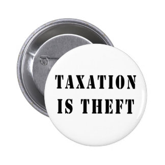 Taxation Is Theft 6 Cm Round Badge
