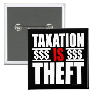 TAXATION IS THEFT Button