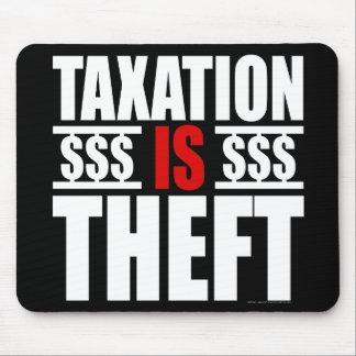 TAXATION IS THEFT Mouse Pad