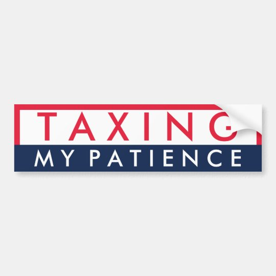 Taxing My Patience Bumper Sticker