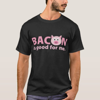 {TBA} Bacon is Good for Me T-Shirt