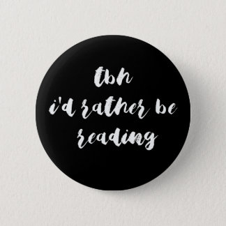 TBH...I'd rather be reading 6 Cm Round Badge