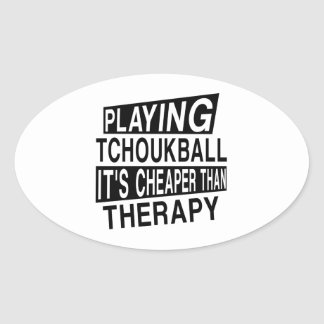 TCHOUKBALL IT IS CHEAPER THAN THERAPY OVAL STICKER