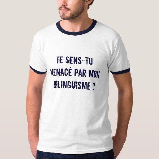 Te sens-tu menacé par le bilinguisme? T-Shirt