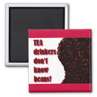 Tea Drinkers don't know BEANS! Square Magnet