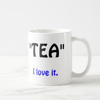 """""""TEA"""", I love it. Basic White Mug"""