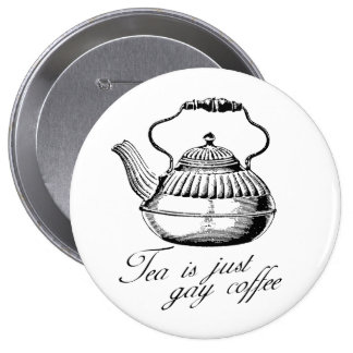 Tea is just gay coffee 10 cm round badge