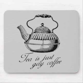 Tea is just gay coffee mouse mat