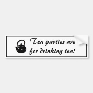 Tea Parties Are For Drinking Tea Bumper Sticker