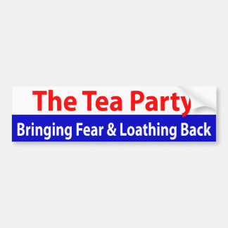 Tea Party: Bringing Fear and Loathing Back! Bumper Sticker