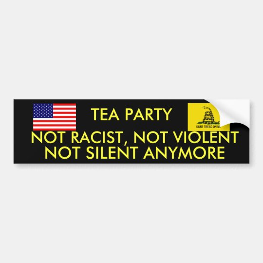 TEA PARTY, NOT RACIST, NOT VIOLENT NOT SILENT BUMPER STICKER