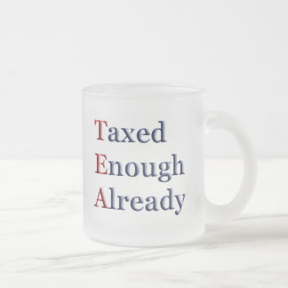 TEA - Taxed Enough Already Frosted Glass Coffee Mug