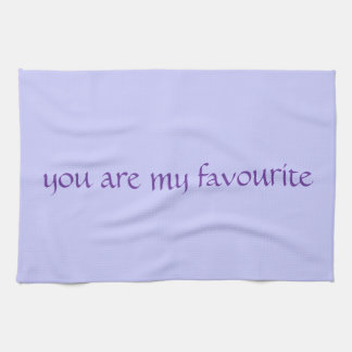 Tea Towel - you are my favourite