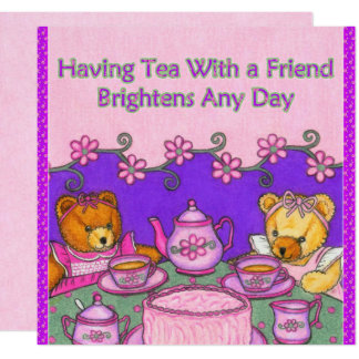 Tea With Friend Brightens Day Card~Teddy Bears Card