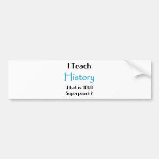 Teach history bumper sticker