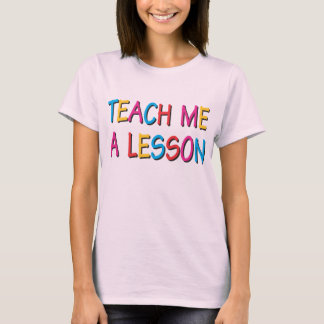 Teach Me A Lesson T-Shirt