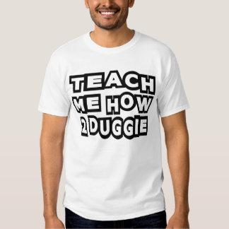 Teach Me How To Duggie -- T-Shirt