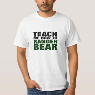 Teach Me How To Ranger Bear T-Shirt