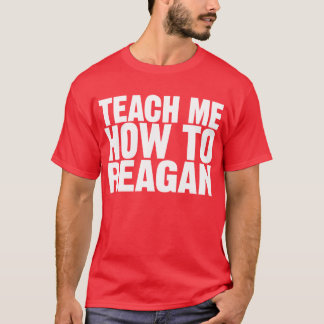 Teach Me How To Reagan Shirt
