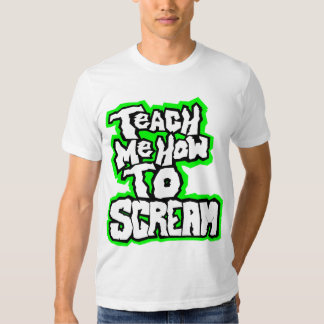 Teach Me How To Scream T-Shirt