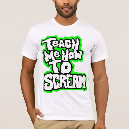 Teach Me How To Scream T-Shirt