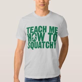 Teach Me How To Squatchy Shirt