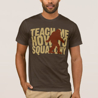 Teach Me How To Squatchy shirt
