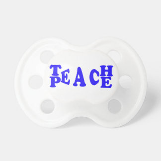 Teach Peace In Blue Font Pacifier