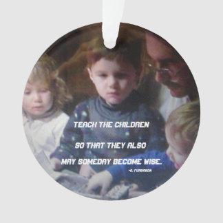 TEACH THE CHILDREN ORNAMENT