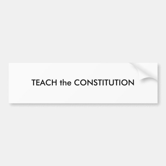 TEACH the CONSTITUTION Bumper Sticker