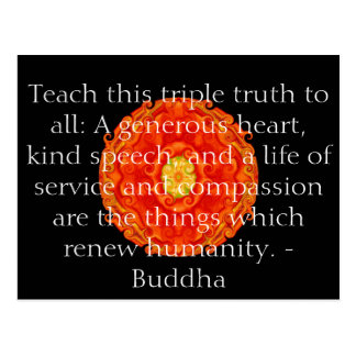Teach this triple truth to all: A generous heart.. Postcard