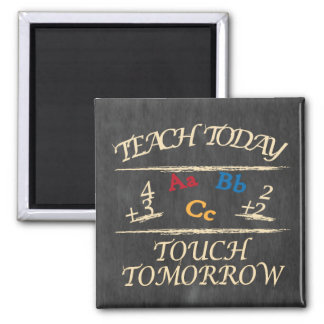 Teach Today, Touch Tomorrow Chalkboard | Teacher Square Magnet