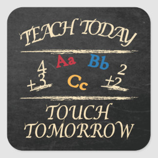 Teach Today Touch Tomorrow | Teacher Gifts Square Sticker